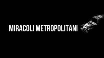 Miracoli-metropolitani-345x192